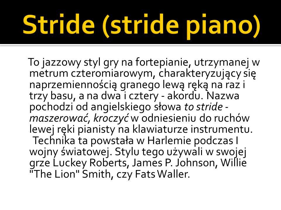 To jazzowy styl gry na fortepianie, utrzymanej w metrum czteromiarowym, charakteryzujący się naprzemiennością granego lewą ręką na raz i trzy basu, a na dwa i cztery - akordu.