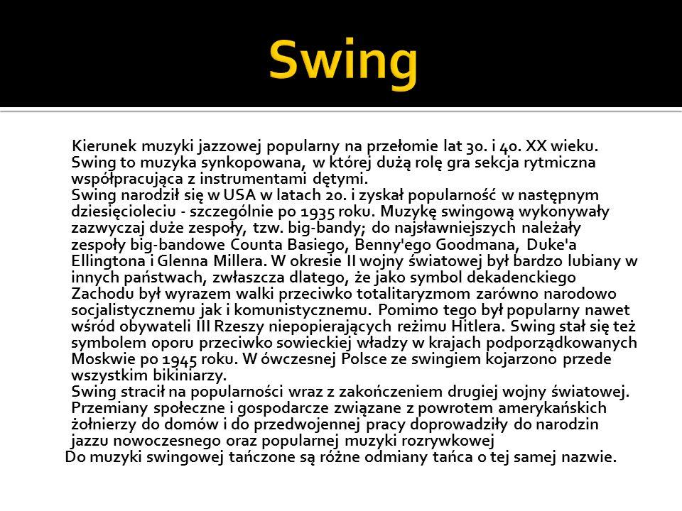 Kierunek muzyki jazzowej popularny na przełomie lat 30. i 40. XX wieku. Swing to muzyka synkopowana, w której dużą rolę gra sekcja rytmiczna współprac