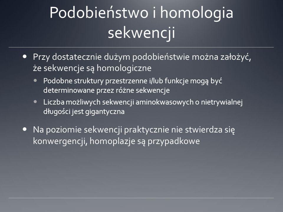 Podobieństwo i homologia sekwencji Przy dostatecznie dużym podobieństwie można założyć, że sekwencje są homologiczne Podobne struktury przestrzenne i/