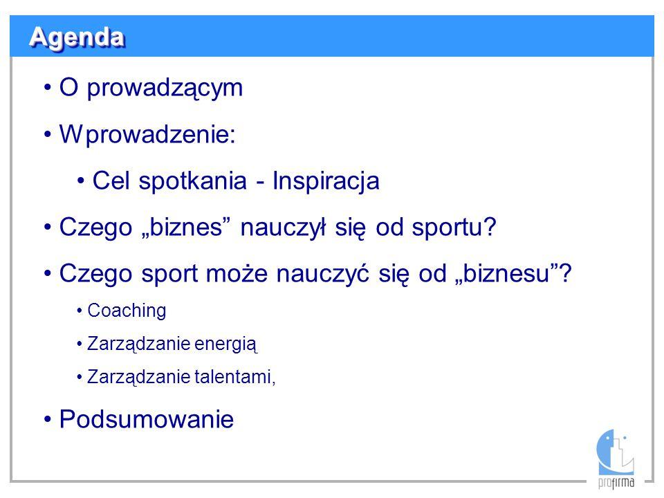 O prowadzącym Wprowadzenie: Cel spotkania - Inspiracja Czego biznes nauczył się od sportu? Czego sport może nauczyć się od biznesu? Coaching Zarządzan