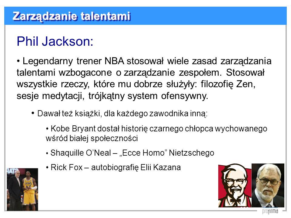 Zarządzanie talentami Phil Jackson: Legendarny trener NBA stosował wiele zasad zarządzania talentami wzbogacone o zarządzanie zespołem. Stosował wszys
