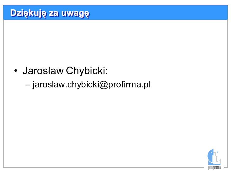 Jarosław Chybicki: –jaroslaw.chybicki@profirma.pl Dziękuję za uwagę
