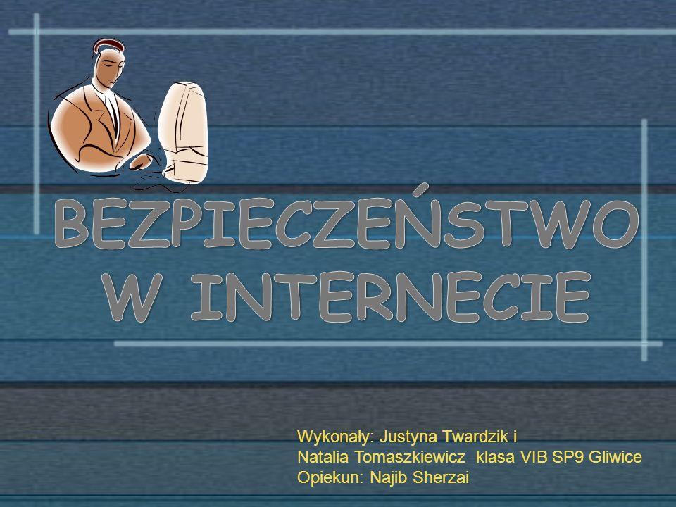 Wykonały: Justyna Twardzik i Natalia Tomaszkiewicz klasa VIB SP9 Gliwice Opiekun: Najib Sherzai