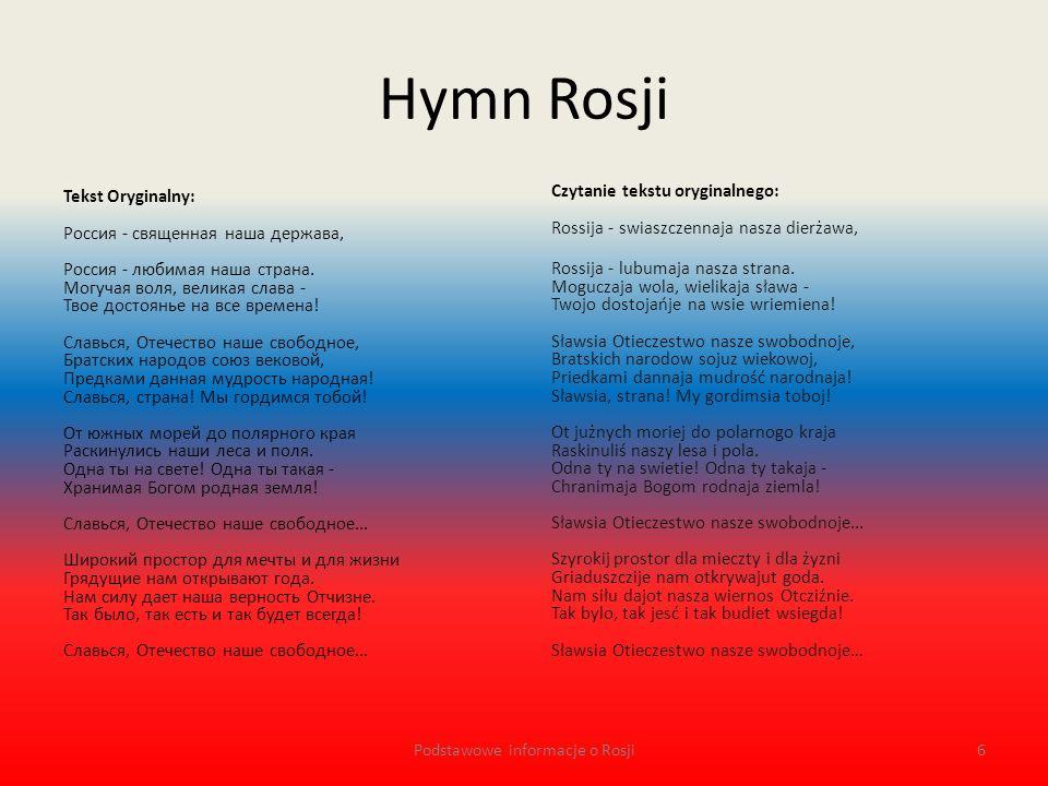 Hymn Rosji Tłumaczenie tekstu oryginalnego: Rosja - nasze święte mocarstwo, Rosja - ukochany nasz kraj.