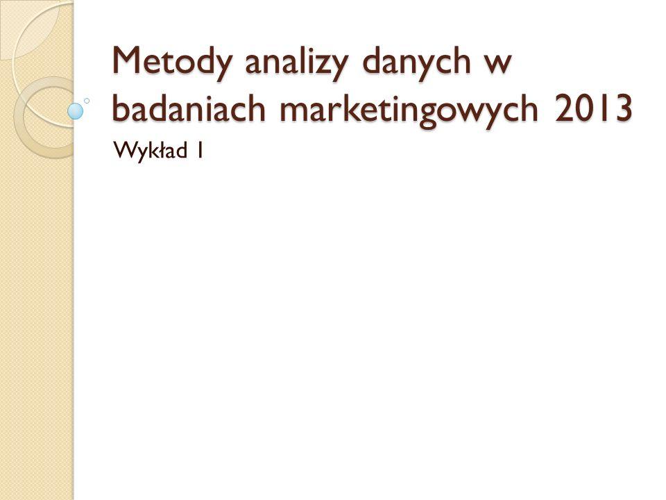 Metody analizy danych w badaniach marketingowych 2013 Wykład 1