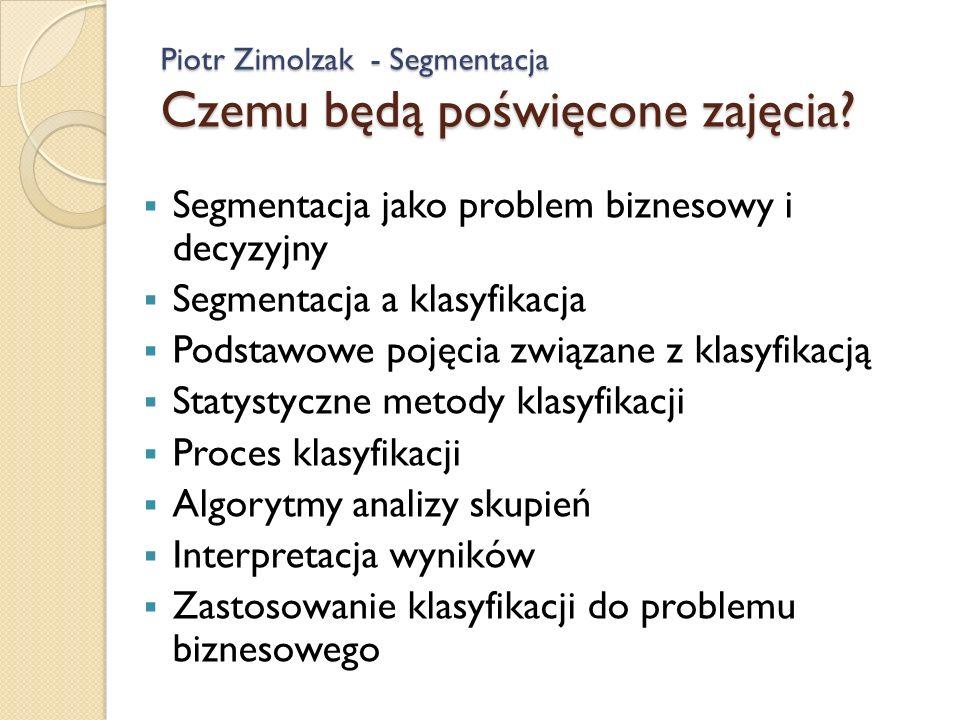 Piotr Zimolzak - Segmentacja Czemu będą poświęcone zajęcia.