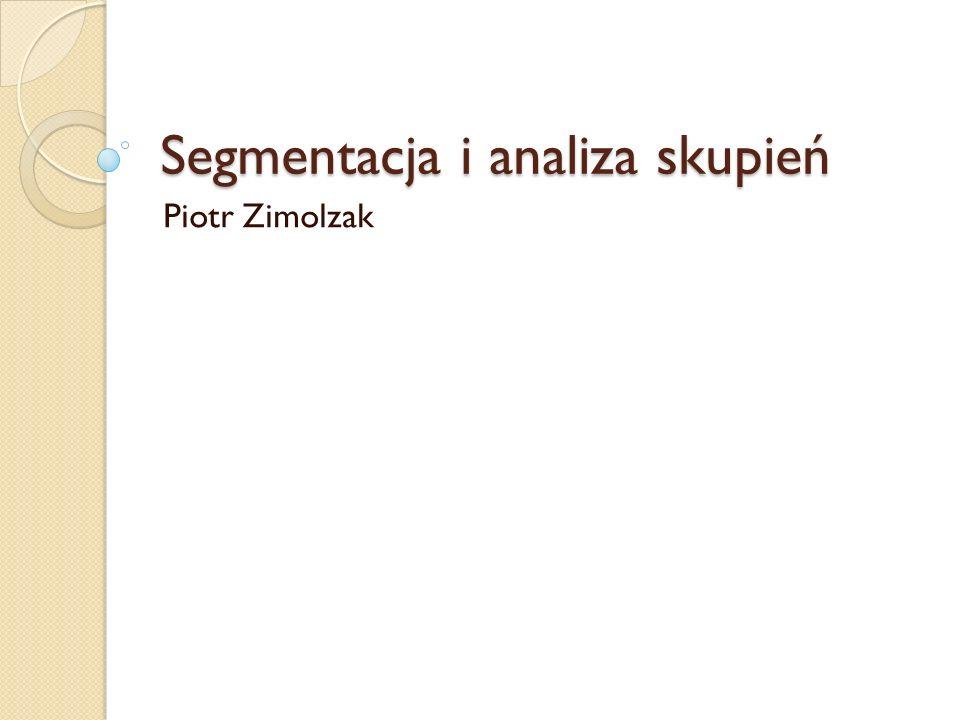 Segmentacja i analiza skupień Piotr Zimolzak