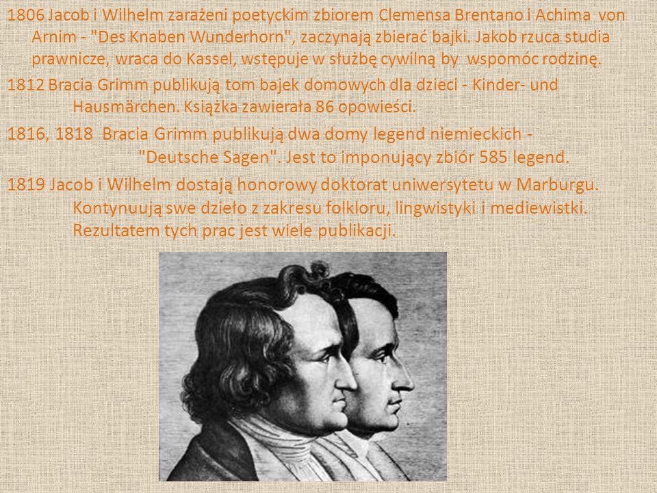 1806 Jacob i Wilhelm zarażeni poetyckim zbiorem Clemensa Brentano i Achima von Arnim -