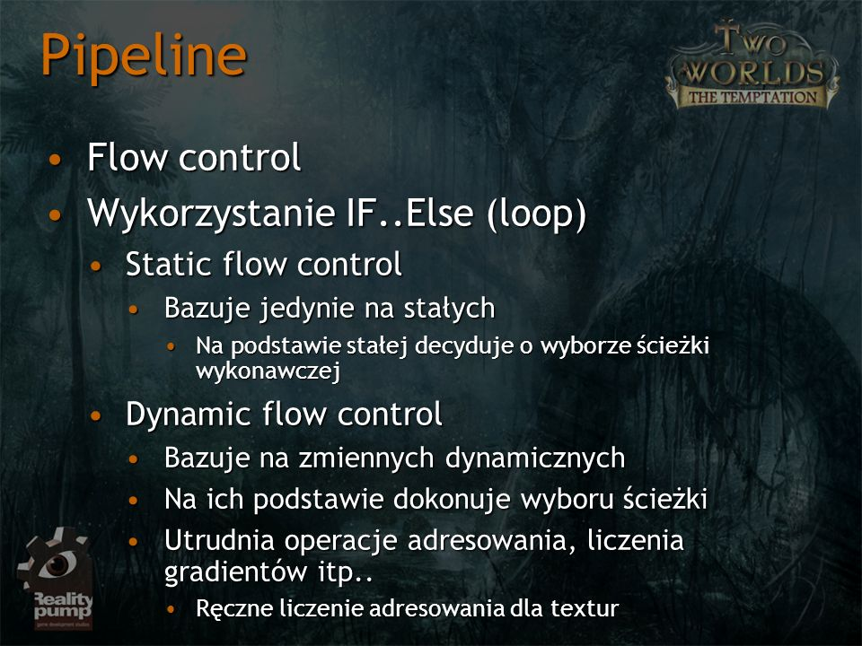 Pipeline Flow controlFlow control Wykorzystanie IF..Else (loop)Wykorzystanie IF..Else (loop) Static flow controlStatic flow control Bazuje jedynie na