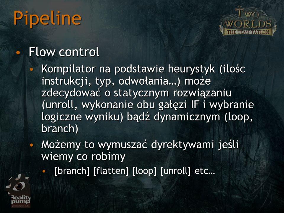 Pipeline Flow controlFlow control Kompilator na podstawie heurystyk (ilośc instrukcji, typ, odwołania…) może zdecydować o statycznym rozwiązaniu (unro