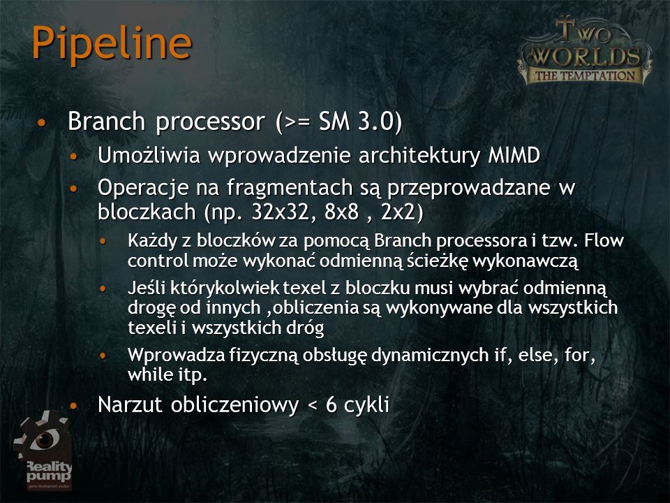 Pipeline Branch processor (>= SM 3.0)Branch processor (>= SM 3.0) Umożliwia wprowadzenie architektury MIMDUmożliwia wprowadzenie architektury MIMD Ope