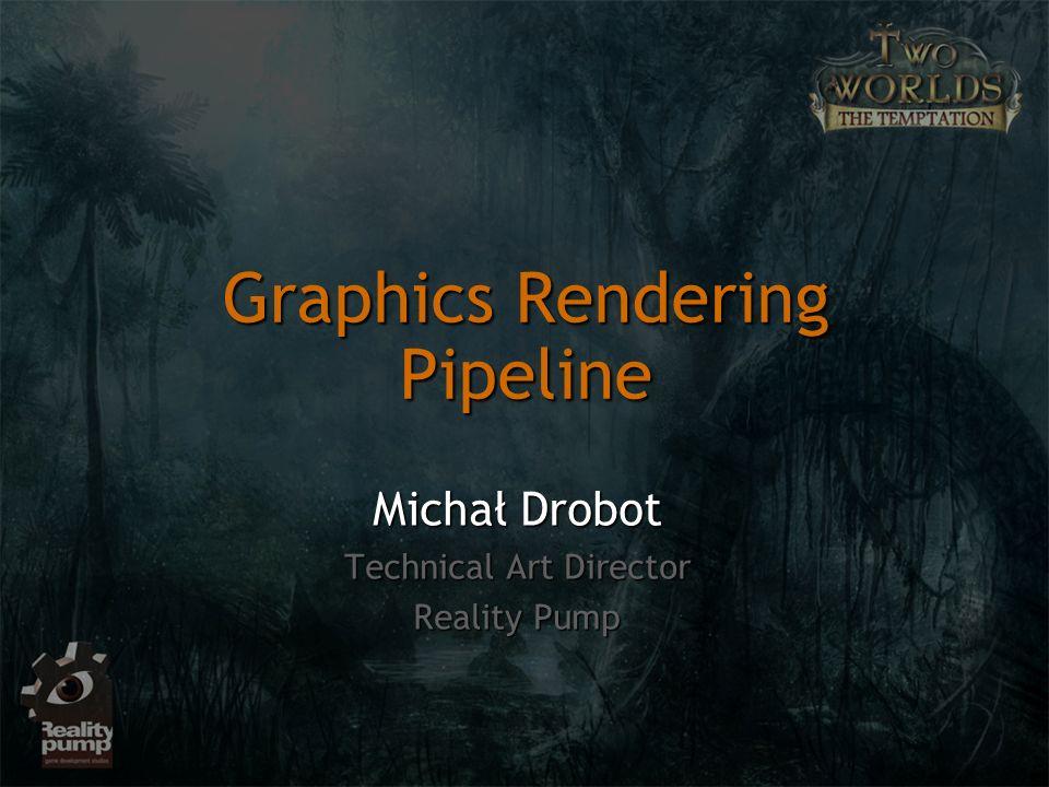 Graphics Rendering Pipeline Michał Drobot Technical Art Director Reality Pump