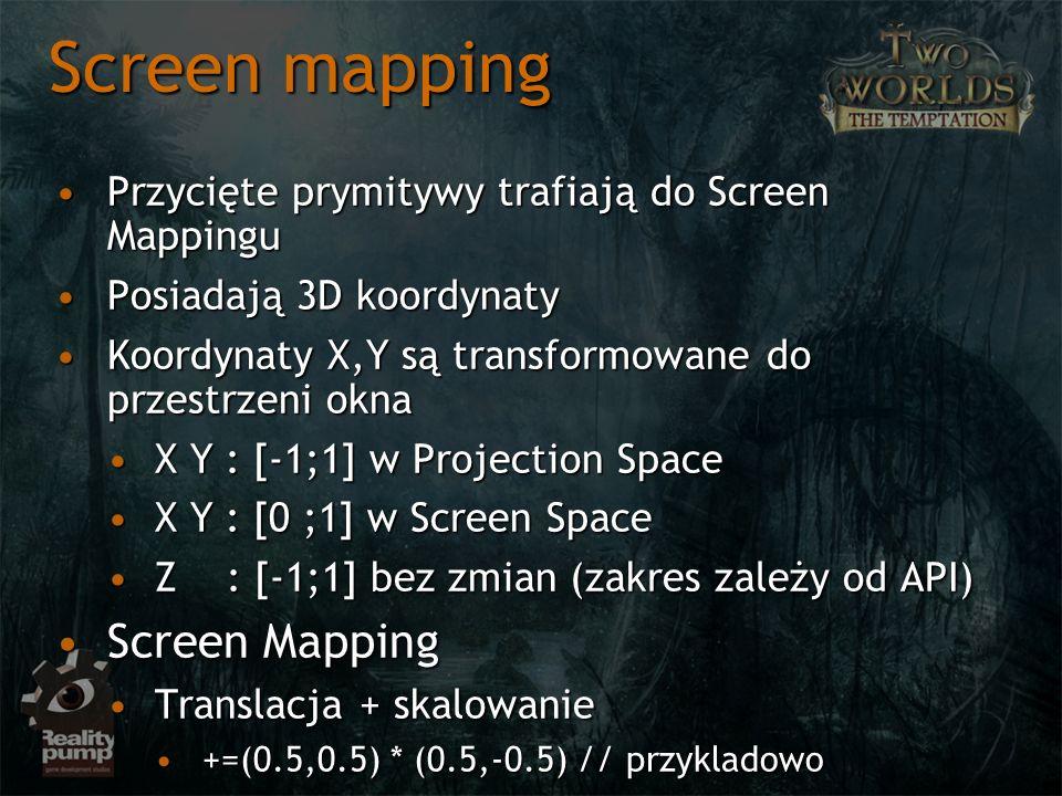 Screen mapping Przycięte prymitywy trafiają do Screen MappinguPrzycięte prymitywy trafiają do Screen Mappingu Posiadają 3D koordynatyPosiadają 3D koor
