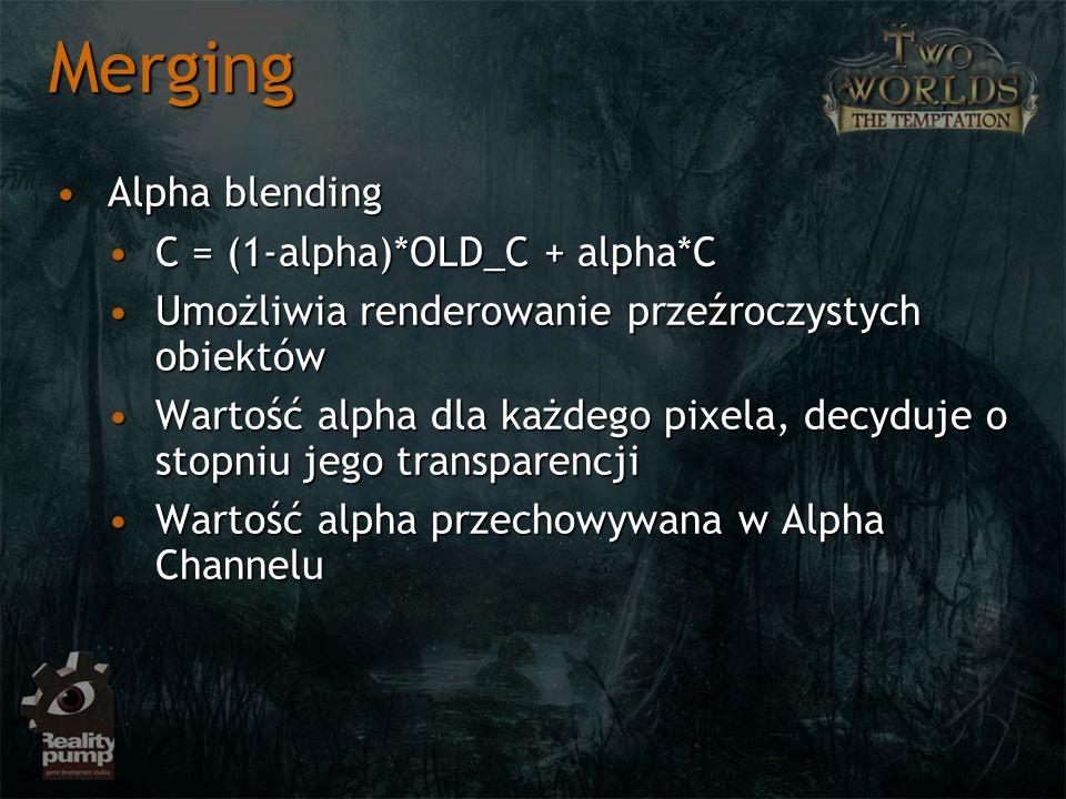 Merging Alpha blendingAlpha blending C = (1-alpha)*OLD_C + alpha*CC = (1-alpha)*OLD_C + alpha*C Umożliwia renderowanie przeźroczystych obiektówUmożliw