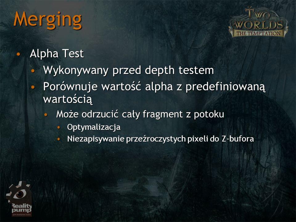 Merging Alpha TestAlpha Test Wykonywany przed depth testemWykonywany przed depth testem Porównuje wartość alpha z predefiniowaną wartościąPorównuje wa