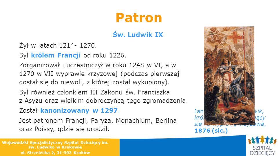 Patron Św. Ludwik IX Żył w latach 1214- 1270. Był królem Francji od roku 1226. Zorganizował i uczestniczył w roku 1248 w VI, a w 1270 w VII wyprawie k