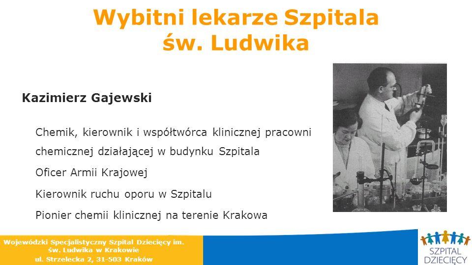 Wybitni lekarze Szpitala św. Ludwika Kazimierz Gajewski Chemik, kierownik i współtwórca klinicznej pracowni chemicznej działającej w budynku Szpitala