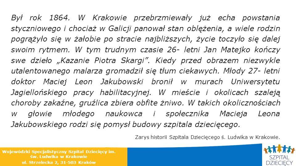 Był rok 1864. W Krakowie przebrzmiewały już echa powstania styczniowego i chociaż w Galicji panował stan oblężenia, a wiele rodzin pogrążyło się w żał
