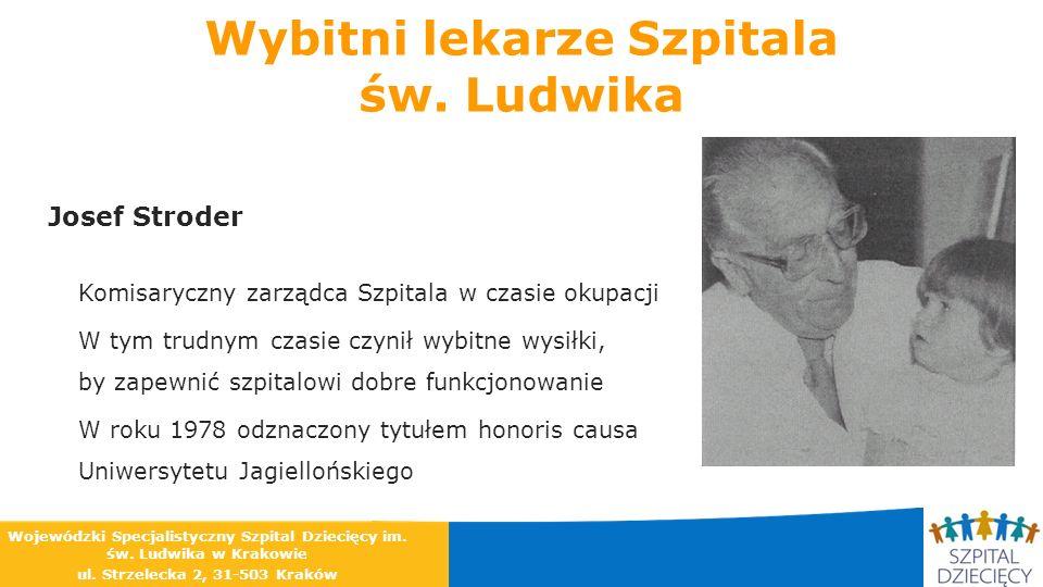 Wybitni lekarze Szpitala św. Ludwika Josef Stroder Komisaryczny zarządca Szpitala w czasie okupacji W tym trudnym czasie czynił wybitne wysiłki, by za