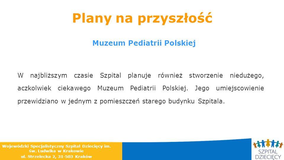 W najbliższym czasie Szpital planuje również stworzenie niedużego, aczkolwiek ciekawego Muzeum Pediatrii Polskiej. Jego umiejscowienie przewidziano w