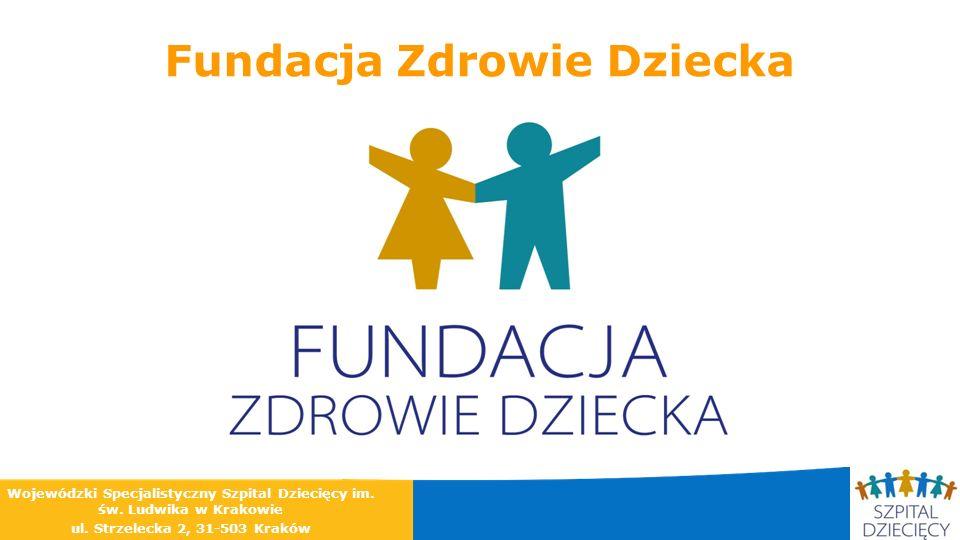 Fundacja Zdrowie Dziecka Wojewódzki Specjalistyczny Szpital Dziecięcy im. św. Ludwika w Krakowie ul. Strzelecka 2, 31-503 Kraków