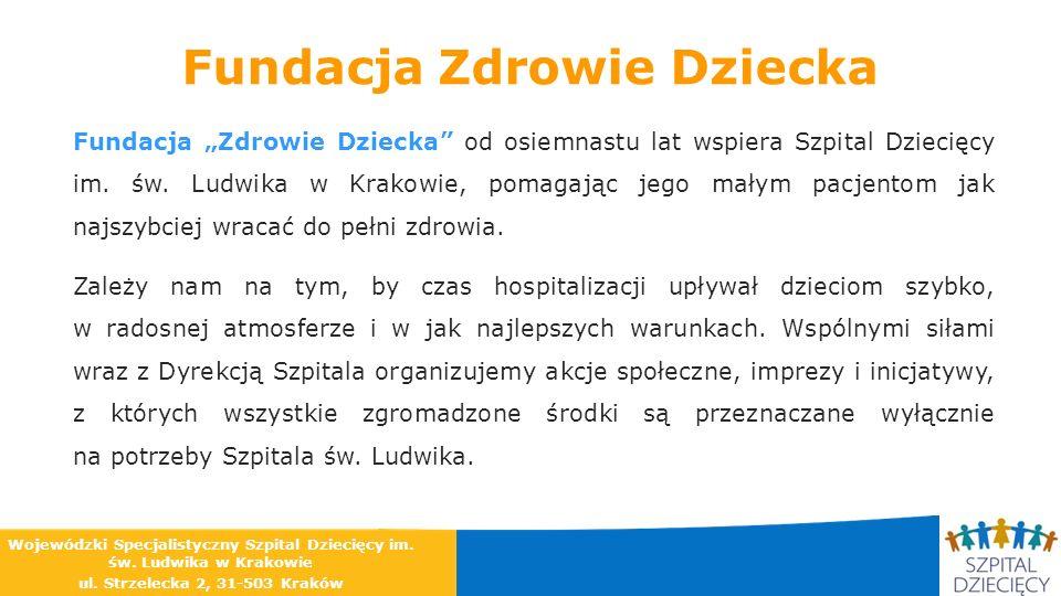 Fundacja Zdrowie Dziecka Fundacja Zdrowie Dziecka od osiemnastu lat wspiera Szpital Dziecięcy im. św. Ludwika w Krakowie, pomagając jego małym pacjent