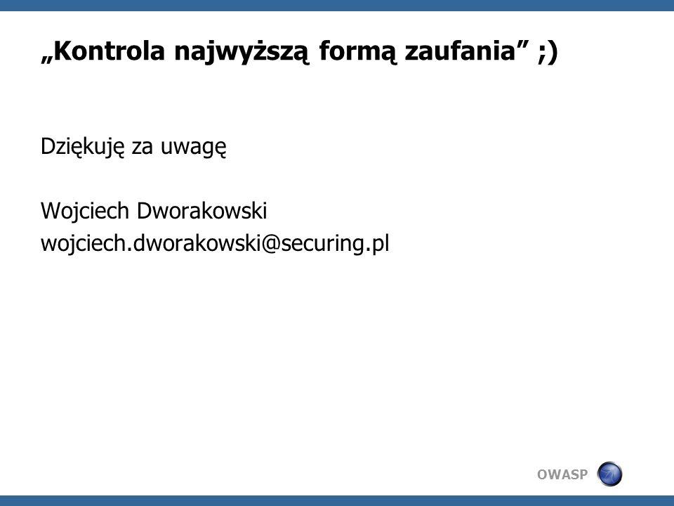 OWASP Kontrola najwyższą formą zaufania ;) Dziękuję za uwagę Wojciech Dworakowski wojciech.dworakowski@securing.pl