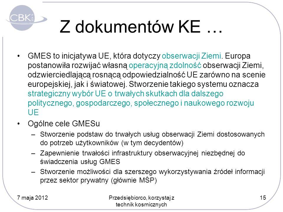 Z dokumentów KE … GMES to inicjatywa UE, która dotyczy obserwacji Ziemi. Europa postanowiła rozwijać własną operacyjną zdolność obserwacji Ziemi, odzw