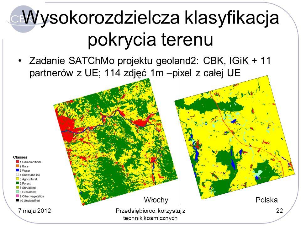 Wysokorozdzielcza klasyfikacja pokrycia terenu Zadanie SATChMo projektu geoland2: CBK, IGiK + 11 partnerów z UE; 114 zdjęć 1m –pixel z całej UE 7 maja 2012Przedsiębiorco, korzystaj z technik kosmicznych 22 WłochyPolska