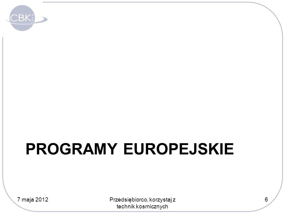 PROGRAMY EUROPEJSKIE 7 maja 2012Przedsiębiorco, korzystaj z technik kosmicznych 6