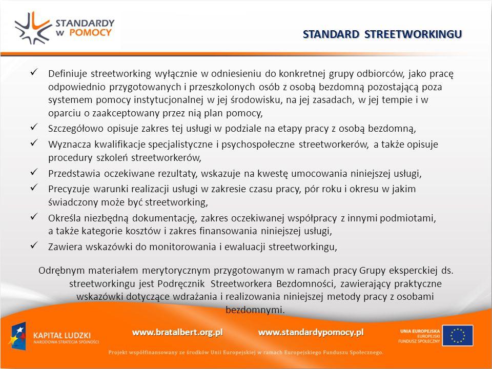 Definiuje streetworking wyłącznie w odniesieniu do konkretnej grupy odbiorców, jako pracę odpowiednio przygotowanych i przeszkolonych osób z osobą bezdomną pozostającą poza systemem pomocy instytucjonalnej w jej środowisku, na jej zasadach, w jej tempie i w oparciu o zaakceptowany przez nią plan pomocy, Szczegółowo opisuje zakres tej usługi w podziale na etapy pracy z osobą bezdomną, Wyznacza kwalifikacje specjalistyczne i psychospołeczne streetworkerów, a także opisuje procedury szkoleń streetworkerów, Przedstawia oczekiwane rezultaty, wskazuje na kwestę umocowania niniejszej usługi, Precyzuje warunki realizacji usługi w zakresie czasu pracy, pór roku i okresu w jakim świadczony może być streetworking, Określa niezbędną dokumentację, zakres oczekiwanej współpracy z innymi podmiotami, a także kategorie kosztów i zakres finansowania niniejszej usługi, Zawiera wskazówki do monitorowania i ewaluacji streetworkingu, Odrębnym materiałem merytorycznym przygotowanym w ramach pracy Grupy eksperckiej ds.