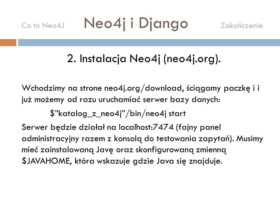 2. Instalacja Neo4j (neo4j.org). Wchodzimy na strone neo4j.org/download, ściągamy paczkę i i już możemy od razu uruchamiać serwer bazy danych: $katalo