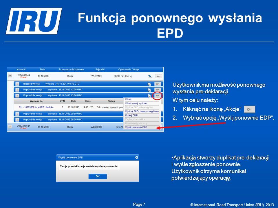 Funkcja ponownego wysłania EPD © International Road Transport Union (IRU) 2013 Page Page 7 Użytkownik ma możliwość ponownego wysłania pre-deklaracji.