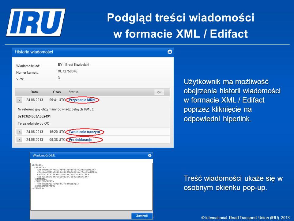Podgląd treści wiadomości w formacie XML / Edifact © International Road Transport Union (IRU) 2013 Page Page 8 Użytkownik ma możliwość obejrzenia hist