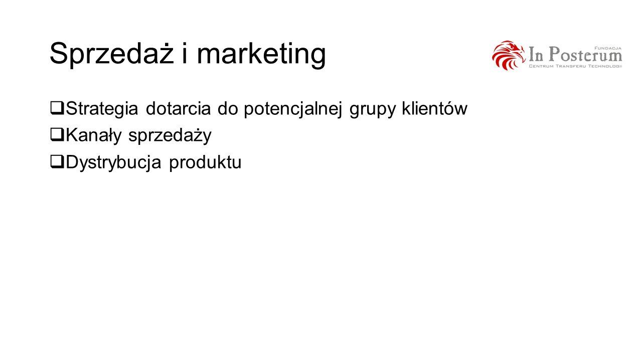 Sprzedaż i marketing Strategia dotarcia do potencjalnej grupy klientów Kanały sprzedaży Dystrybucja produktu