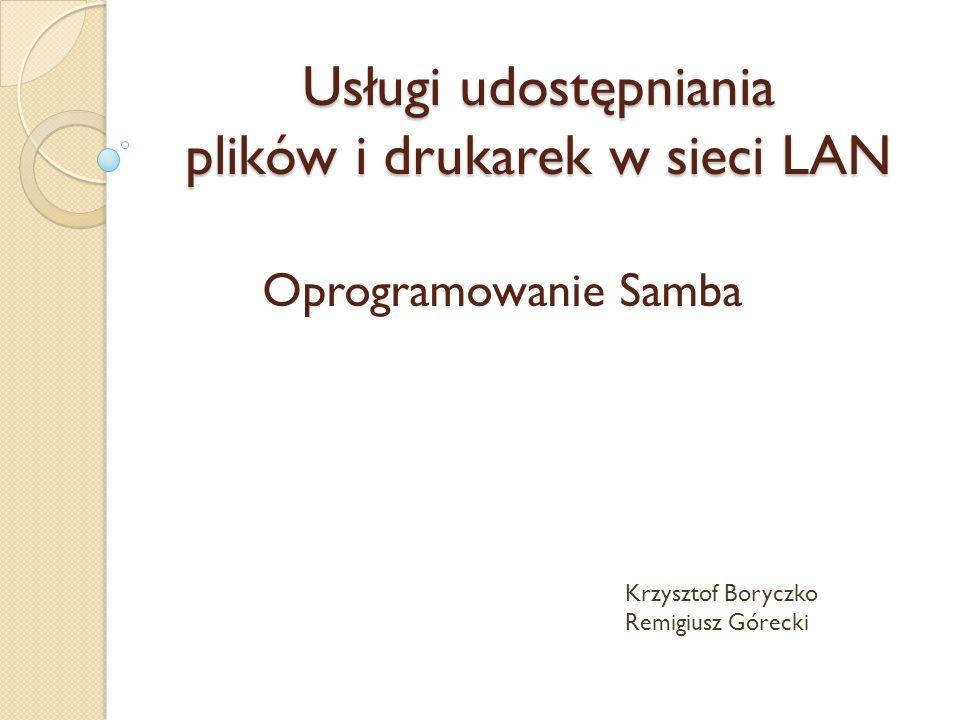 Oprogramowanie Samba Usługi udostępniania plików i drukarek w sieci LAN Krzysztof Boryczko Remigiusz Górecki