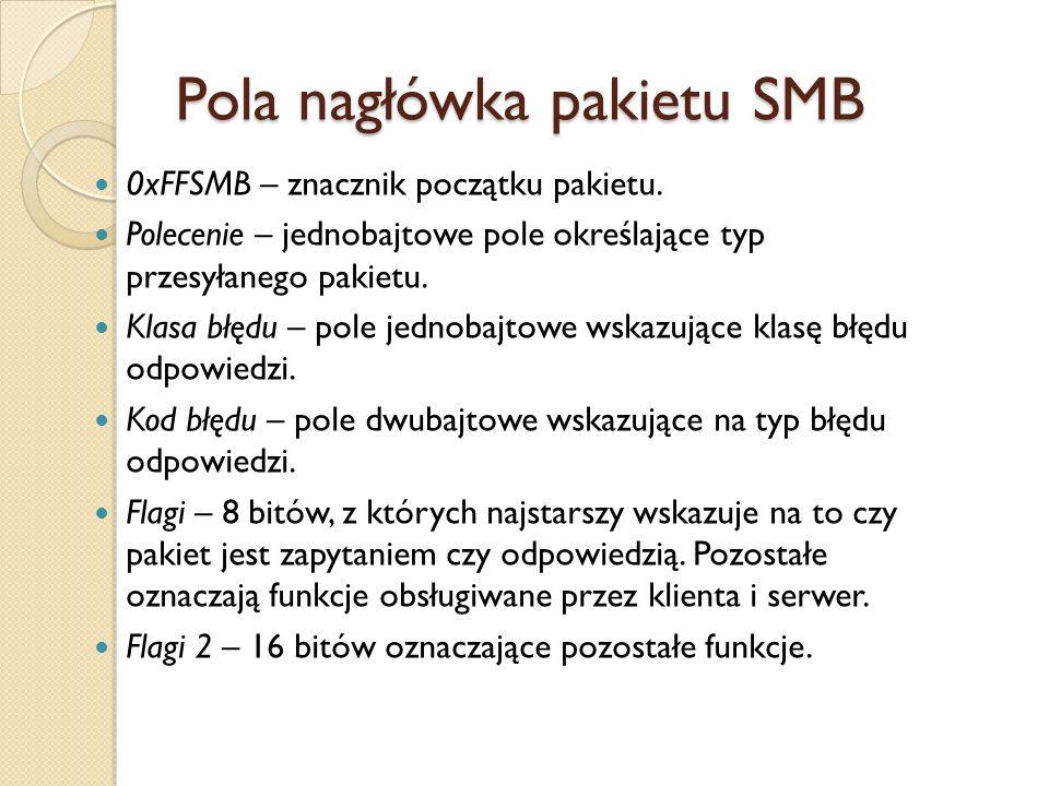 Pola nagłówka pakietu SMB 0xFFSMB – znacznik początku pakietu. Polecenie – jednobajtowe pole określające typ przesyłanego pakietu. Klasa błędu – pole