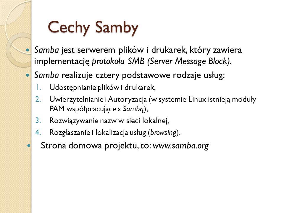Cechy Samby Samba jest serwerem plików i drukarek, który zawiera implementację protokołu SMB (Server Message Block). Samba realizuje cztery podstawowe