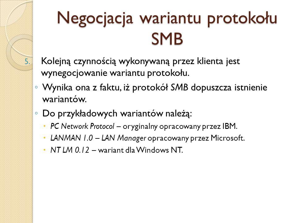 Negocjacja wariantu protokołu SMB 5. Kolejną czynnością wykonywaną przez klienta jest wynegocjowanie wariantu protokołu. Wynika ona z faktu, iż protok