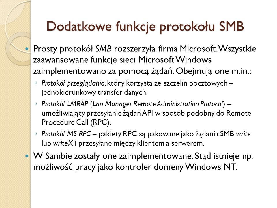 Dodatkowe funkcje protokołu SMB Prosty protokół SMB rozszerzyła firma Microsoft. Wszystkie zaawansowane funkcje sieci Microsoft Windows zaimplementowa
