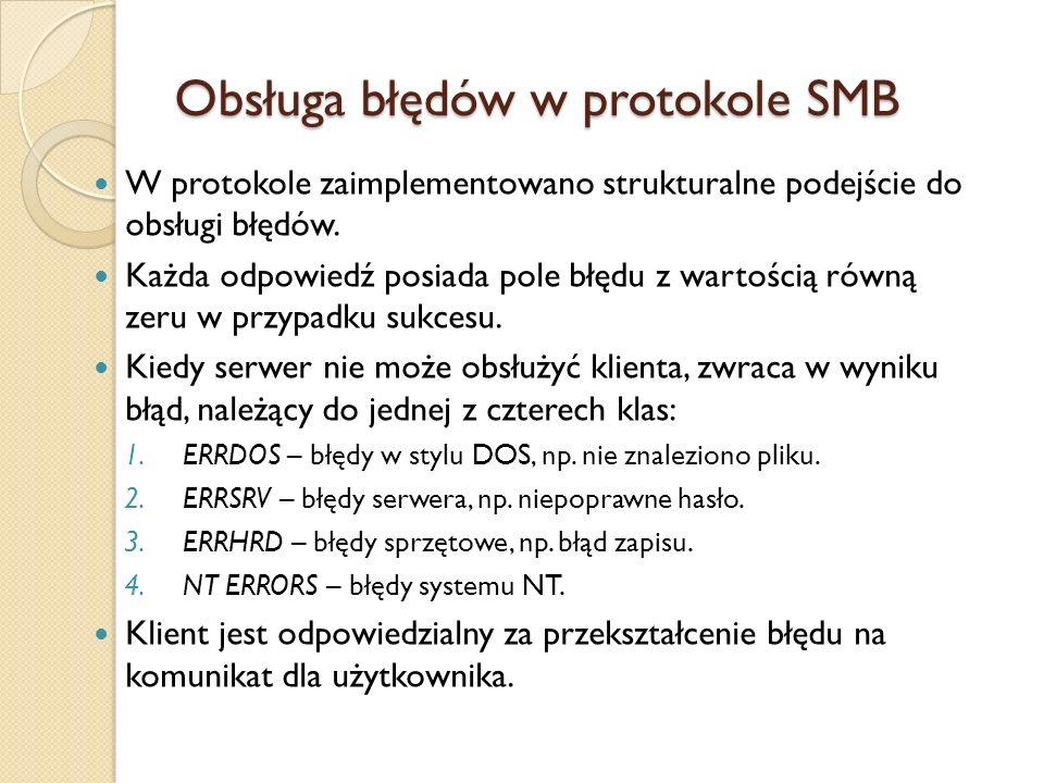 Obsługa błędów w protokole SMB W protokole zaimplementowano strukturalne podejście do obsługi błędów. Każda odpowiedź posiada pole błędu z wartością r