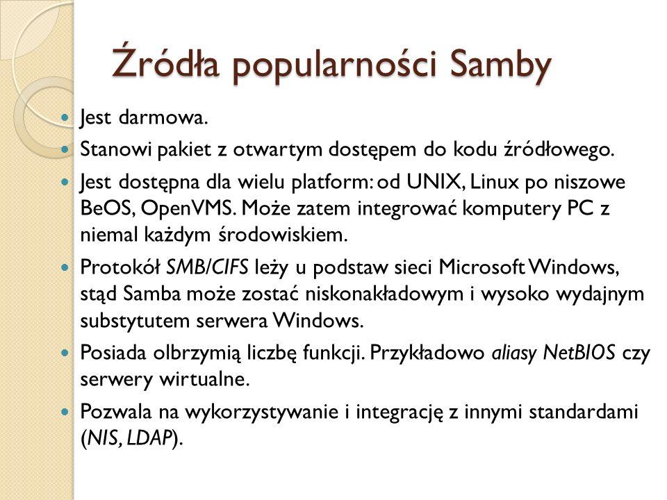 Źródła popularności Samby Jest darmowa. Stanowi pakiet z otwartym dostępem do kodu źródłowego. Jest dostępna dla wielu platform: od UNIX, Linux po nis