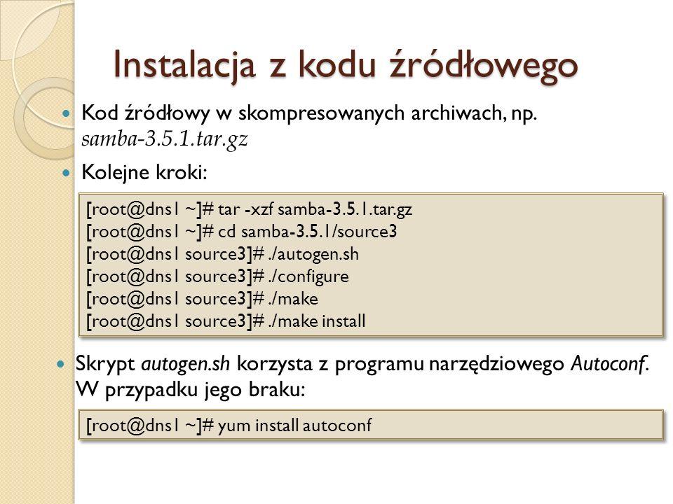 Instalacja z kodu źródłowego Kod źródłowy w skompresowanych archiwach, np. samba-3.5.1.tar.gz Kolejne kroki: Skrypt autogen.sh korzysta z programu nar