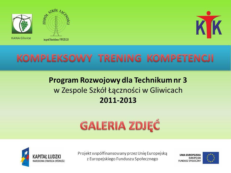 Program Rozwojowy dla Technikum nr 3 w Zespole Szkół Łączności w Gliwicach 2011-2013 KANA Gliwice Projekt współfinansowany przez Unię Europejską z Eur