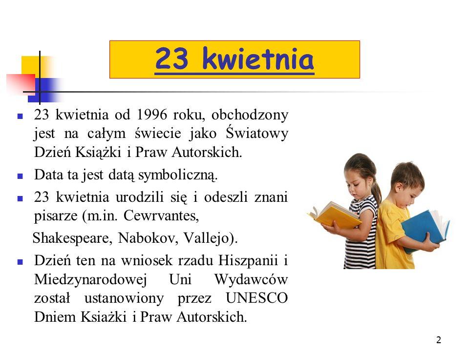 2 23 kwietnia 23 kwietnia od 1996 roku, obchodzony jest na całym świecie jako Światowy Dzień Książki i Praw Autorskich.