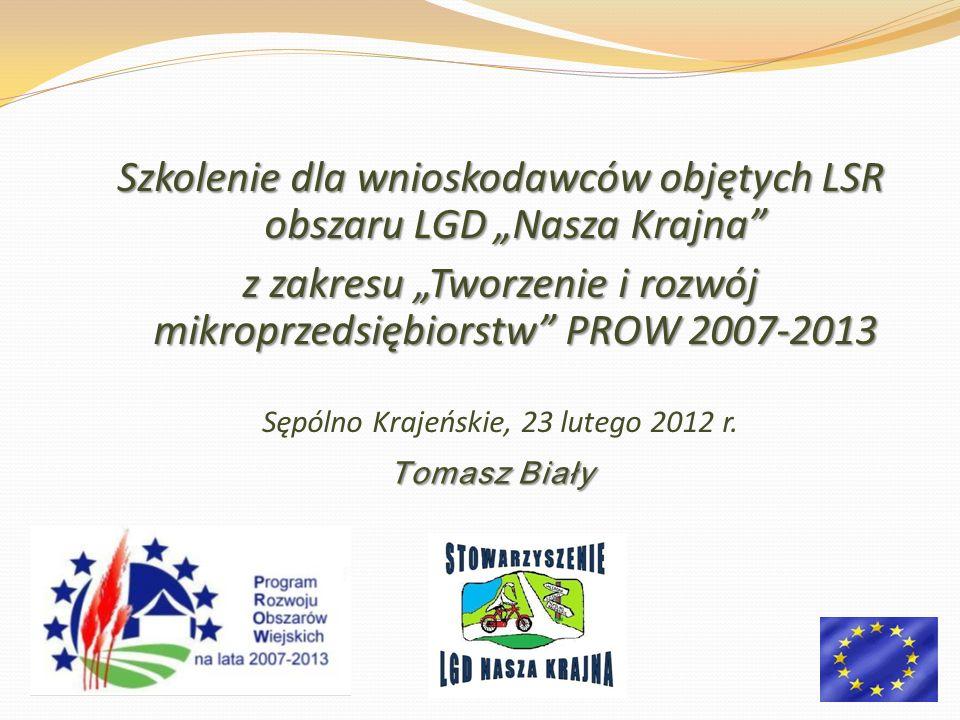 Tomasz Biały Tomasz Biały Szkolenie dla wnioskodawców objętych LSR obszaru LGD Nasza Krajna z zakresu Tworzenie i rozwój mikroprzedsiębiorstw PROW 200