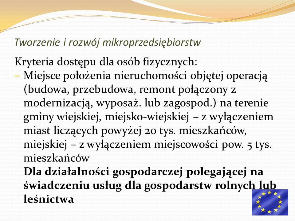 Kryteria dostępu dla osób fizycznych: – Miejsce położenia nieruchomości objętej operacją (budowa, przebudowa, remont połączony z modernizacją, wyposaż