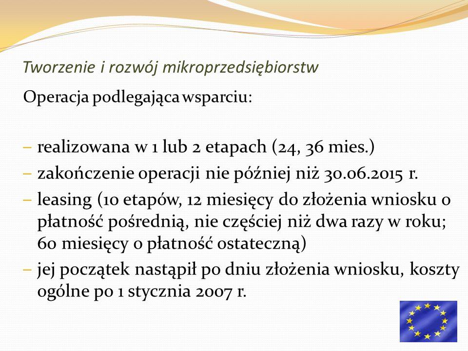 Operacja podlegająca wsparciu: – realizowana w 1 lub 2 etapach (24, 36 mies.) – zakończenie operacji nie później niż 30.06.2015 r. – leasing (10 etapó