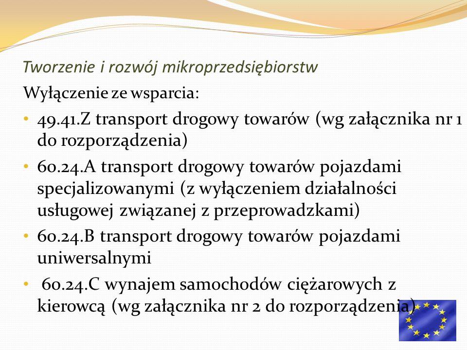 Wyłączenie ze wsparcia: 49.41.Z transport drogowy towarów (wg załącznika nr 1 do rozporządzenia) 60.24.A transport drogowy towarów pojazdami specjaliz