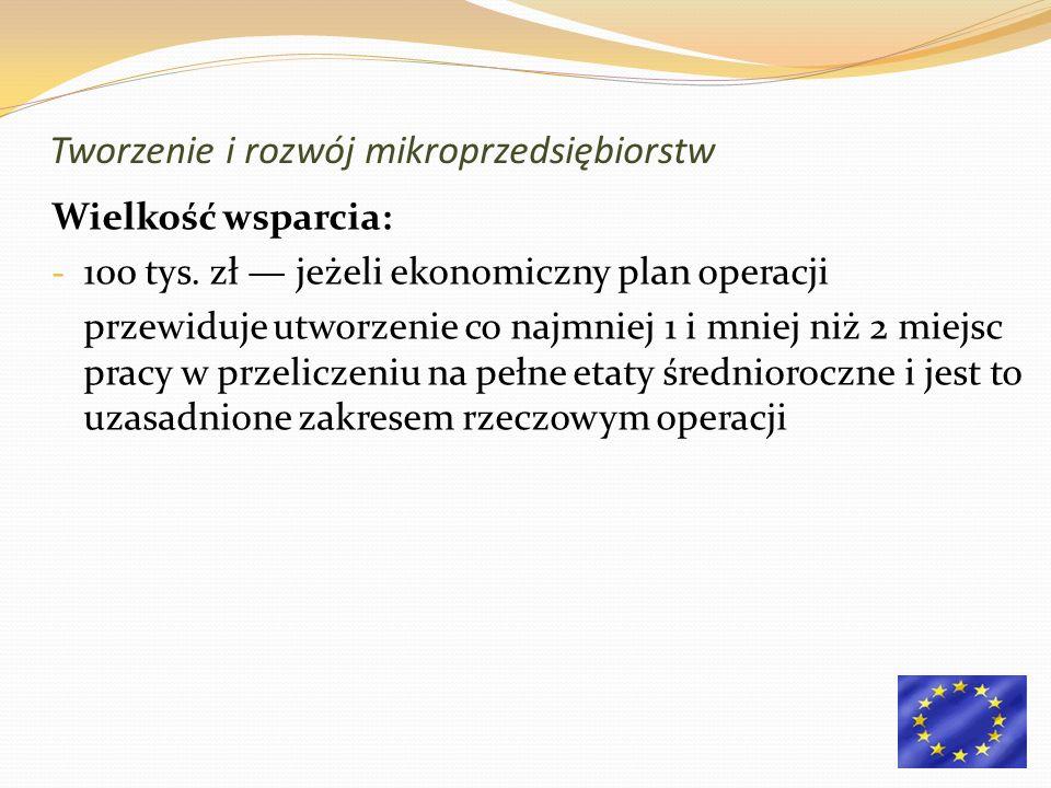 Wielkość wsparcia: - 100 tys. zł jeżeli ekonomiczny plan operacji przewiduje utworzenie co najmniej 1 i mniej niż 2 miejsc pracy w przeliczeniu na peł